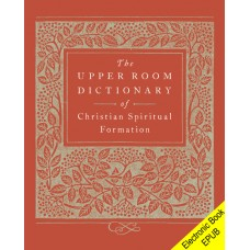 The Upper Room Dictionary of Christian Spiritual Formation (EPUB version)